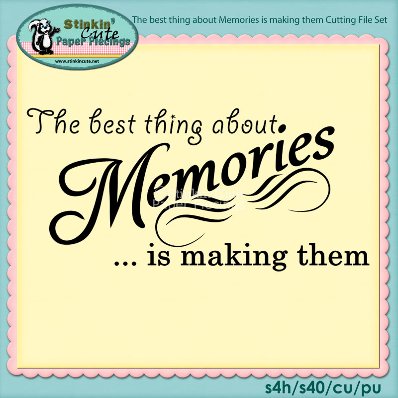 The best thing about Memories is making them Cutting File Set