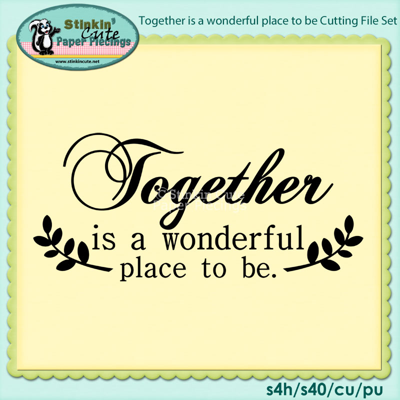 Together is a wonderful place to be Cutting File Set